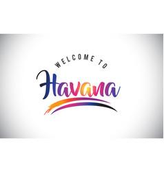 Havana welcome to message in purple vibrant vector