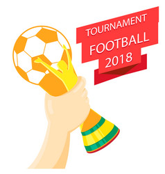 tournament football 2018 hand holding championship vector image