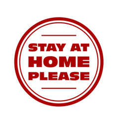 Stay at home please - quarantine sign or sticker vector