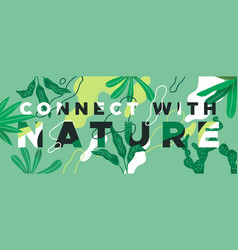 Connect with nature tropical green quote concept vector