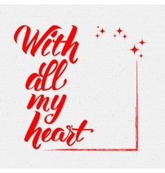 Phrase - With all my heart handletterig written vector image