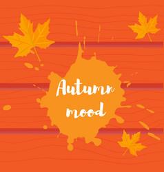 Autumn mood wooden background splash and orange vector