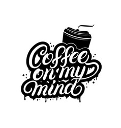 coffee on my mind hand written lettering vector image