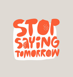 stop saying tomorrow hand drawn flat red lettering vector image