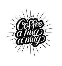 Coffee a hug in a mug hand written lettering vector