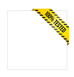 yellow caution tape with words 100 tested vector image