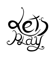 lettering lets play written by hand calligraphic vector image