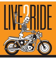 Live 2 Ride Skeleton Biker design vector image vector image