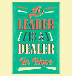 A leader is a dealer in hope quote vector