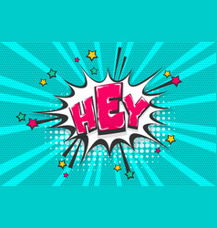 Hey greeting pop art comic book text speech bubble vector