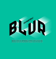 isometric 3d font design with blur effect vector image
