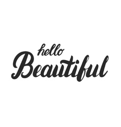 Hello beautiful hand lettering Calligraphy quote vector