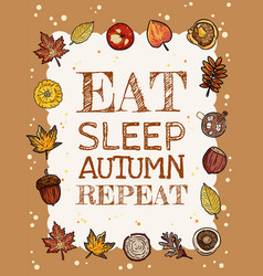 Eat sleep autumn repeat banner cute fall cozy vector