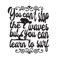 Yoga quote you can not stop waves vector