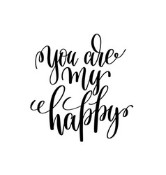 you are my happy black and white modern brush vector image