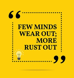 Inspirational motivational quote Few minds wear vector