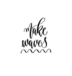 make waves - hand lettering inscription text about vector image