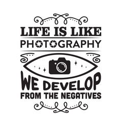 Photography quote and saying life is like vector