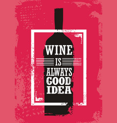 wine is always good idea vector image