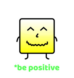 be positive do not forget to smile positive vector image
