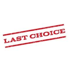Last Choice Watermark Stamp vector image vector image
