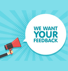 Hand hold megaphone we want your feedback in vector