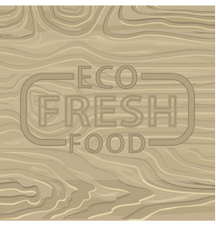 eco fresh food wooden board pine or oak vector image