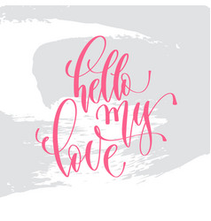 hello my love - hand lettering inscription text to vector image