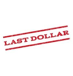 Last Dollar Watermark Stamp vector image vector image