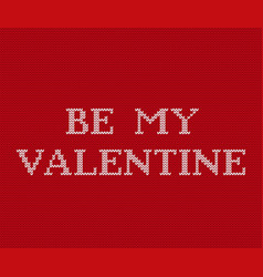 be my valentine knit red background vector image