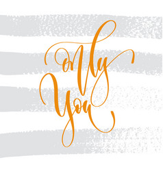 only you - hand lettering inscription text to vector image