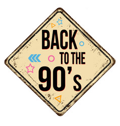 back to 90s vintage rusty metal sign vector image