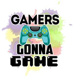 gamers gonna game funny positive print joystick vector image