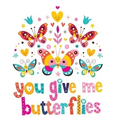 You give me butterflies vector image