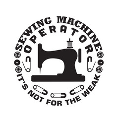 Sewing quote and saying sewing machine operator vector