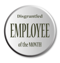 Disgruntled employee of the month button vector