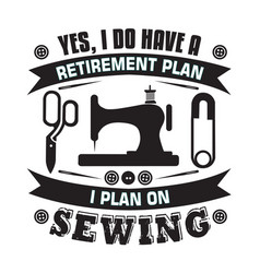 Sewing quote and saying yes i do have a vector