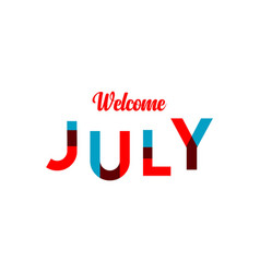 Welcome july template design vector