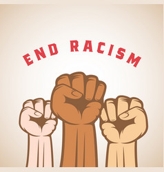 different skin color activist fists and end racism vector image
