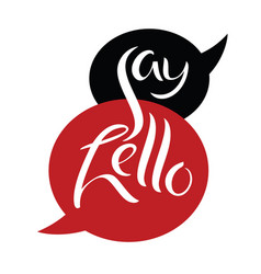 Say hello two message bubbles hand lettering vector