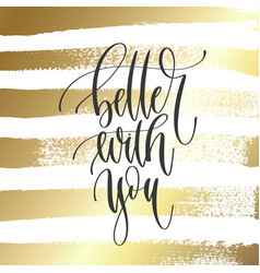 better with you - hand lettering inscription text vector image