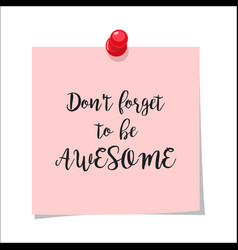 dont forget to be awesome note vector image