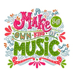Make your own kind music inspirational quote vector