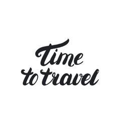 Tme to travel hand lettering Isolated on white vector