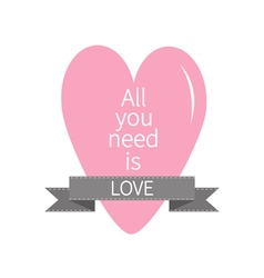 All you need is love lettering with pink heart vector