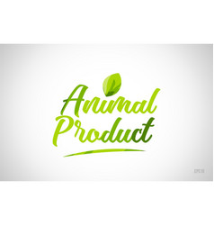 Animal product green leaf word on white background vector