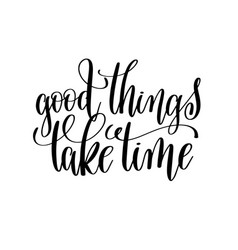 good things take time black and white modern brush vector image