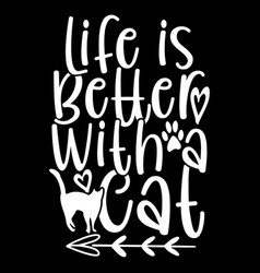 Life is better with a cat sweet home cat rest vector