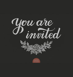 Hand drawn lettering - you are invited elegant vector