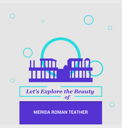 Lets explore the beauty of merida roman teather vector